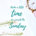 Make A Little Time For Yourself This Sunday